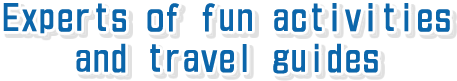 Experts of fun activities and travel guides